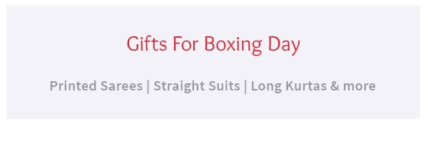 Boxing Week Sale of Gifts like Printed Sarees, Straight Suits, Long Kurtas, Jewelry & more. Shop!