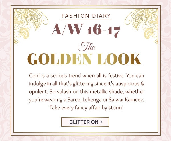 AW'16-17 Festive trend: Golden-hued Sarees, Lehengas, Salwar Kameez with shimmering Add-ons Shop!